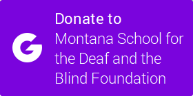 Donate to Montana School for the Deaf and the Blind Foundation